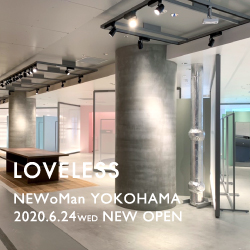 【NEW OPEN】 LOVELESS NEWoMan横浜店6/24(水)オープン